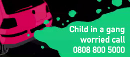 Child in a gang worried call 0808 800 5000