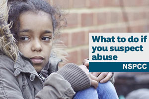 What to do if you suspect abuse - (NSPCC)