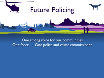 Future Policing - One strong voice for our communities - One force - One police and crime commissioner