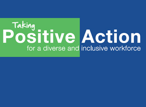Taking Positive action for a diverse and inclusive workforce
